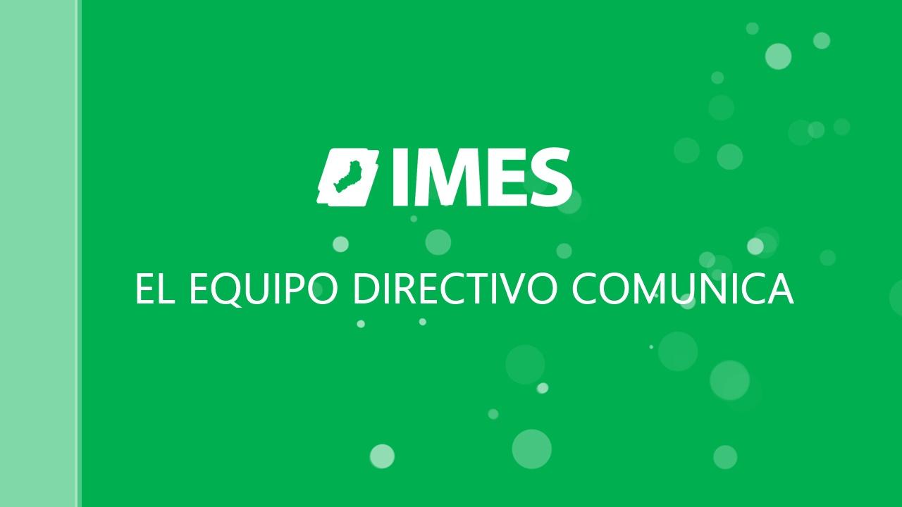 EL EQUIPO DIRECTIVO DEL IMES COMUNICA  A LOS ESTUDIANTES  DE: